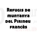 Refugis del Pirineu francès
